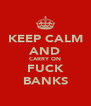KEEP CALM AND CARRY ON FUCK BANKS - Personalised Poster A4 size
