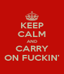 KEEP CALM AND CARRY ON FUCKIN' - Personalised Poster A4 size