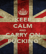 KEEP CALM AND CARRY ON FUCKING - Personalised Poster A4 size