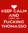 KEEP CALM AND CARRY ON FUCKING THOMASSO - Personalised Poster A4 size