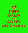 KEEP CALM AND CARRY ON GAMING - Personalised Poster A4 size