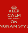 KEEP CALM AND CARRY ON GANGNAM STYLE'N - Personalised Poster A4 size