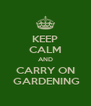 KEEP CALM AND CARRY ON  GARDENING - Personalised Poster A4 size