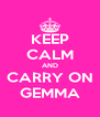 KEEP CALM AND CARRY ON GEMMA - Personalised Poster A4 size