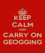 KEEP CALM AND CARRY ON GEOGGING - Personalised Poster A4 size