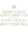 KEEP CALM AND CARRY ON GET DOWN INTO VAULTS THEN NUKE IRAN - Personalised Poster A4 size