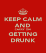 KEEP CALM AND CARRY ON GETTING DRUNK - Personalised Poster A4 size