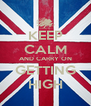 KEEP CALM AND CARRY ON GETTING HIGH - Personalised Poster A4 size