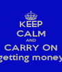 KEEP CALM AND CARRY ON getting money - Personalised Poster A4 size