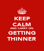KEEP CALM AND CARRY ON GETTING THINNER - Personalised Poster A4 size
