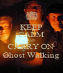 KEEP CALM AND CARRY ON  Ghost Walking - Personalised Poster A4 size