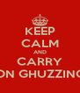 KEEP CALM AND CARRY ON GHUZZING - Personalised Poster A4 size
