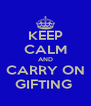 KEEP CALM AND CARRY ON GIFTING  - Personalised Poster A4 size