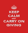 KEEP CALM AND CARRY ON GIVING - Personalised Poster A4 size