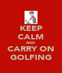 KEEP CALM AND CARRY ON GOLFING - Personalised Poster A4 size