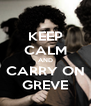 KEEP CALM AND CARRY ON GREVE - Personalised Poster A4 size