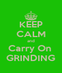 KEEP CALM and Carry On  GRINDING - Personalised Poster A4 size