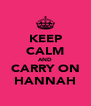 KEEP CALM AND CARRY ON HANNAH - Personalised Poster A4 size