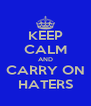 KEEP CALM AND CARRY ON HATERS - Personalised Poster A4 size