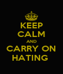KEEP CALM AND CARRY ON HATING  - Personalised Poster A4 size