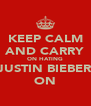 KEEP CALM AND CARRY ON HATING JUSTIN BIEBER ON - Personalised Poster A4 size
