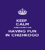 KEEP  CALM AND CARRY ON HAVING FUN IN CHIZHKOGO - Personalised Poster A4 size