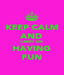 KEEP CALM AND CARRY ON HAVING FUN - Personalised Poster A4 size