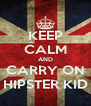 KEEP CALM AND CARRY ON HIPSTER KID - Personalised Poster A4 size