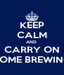 KEEP CALM AND  CARRY ON HOME BREWING - Personalised Poster A4 size
