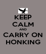 KEEP CALM AND CARRY ON HONKING - Personalised Poster A4 size