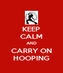 KEEP CALM AND CARRY ON HOOPING - Personalised Poster A4 size