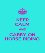 KEEP CALM AND CARRY ON HORSE RIDING - Personalised Poster A4 size