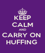 KEEP CALM AND CARRY ON  HUFFING  - Personalised Poster A4 size
