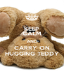 KEEP CALM AND CARRY ON HUGGING TEDDY - Personalised Poster A4 size