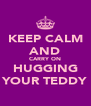 KEEP CALM AND CARRY ON HUGGING YOUR TEDDY - Personalised Poster A4 size
