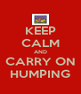 KEEP CALM AND CARRY ON HUMPING - Personalised Poster A4 size
