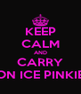KEEP CALM AND CARRY ON ICE PINKIE - Personalised Poster A4 size