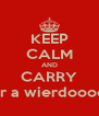 KEEP CALM AND CARRY on if your a wierdooooooo! ! !  - Personalised Poster A4 size