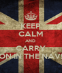 KEEP CALM AND  CARRY ON IN THE NAV! - Personalised Poster A4 size
