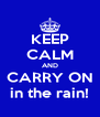 KEEP CALM AND CARRY ON in the rain! - Personalised Poster A4 size