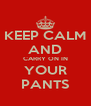 KEEP CALM AND CARRY ON IN YOUR PANTS - Personalised Poster A4 size
