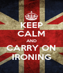 KEEP CALM AND CARRY ON IRONING - Personalised Poster A4 size