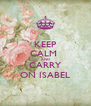 KEEP CALM  AND CARRY ON ISABEL - Personalised Poster A4 size