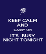 KEEP CALM AND  CARRY ON IT'S  BUSY NIGHT TONIGHT - Personalised Poster A4 size
