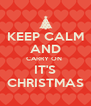 KEEP CALM AND CARRY ON  IT'S CHRISTMAS - Personalised Poster A4 size