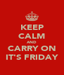 KEEP CALM AND CARRY ON IT'S FRIDAY - Personalised Poster A4 size