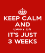 KEEP CALM AND CARRY ON IT'S JUST 3 WEEKS - Personalised Poster A4 size
