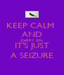 KEEP CALM  AND CARRY ON IT'S JUST A SEIZURE - Personalised Poster A4 size