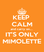 KEEP  CALM and carry on... IT'S ONLY MIMOLETTE - Personalised Poster A4 size