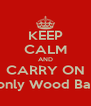 KEEP CALM AND CARRY ON It's only Wood Badge - Personalised Poster A4 size